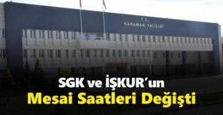 Karaman'da SGK ve İŞKUR'un mesai saatleri değişti