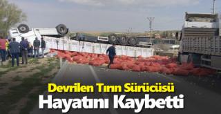 Konya'da devrilen tırın sürücüsü hayatını kaybetti