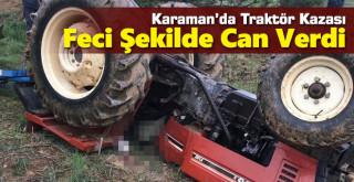 Karaman'da devrilen traktörün sürücüsü yaşamını yitirdi