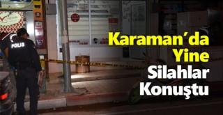Karaman'da yine silahlar konuştu