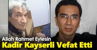 Kadir Kayserli vefat etti