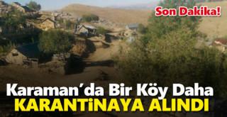 Karaman'da bir köy daha karantinaya alındı!