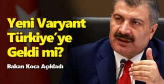 Bakan Koca açıkladı: Yeni varyant Türkiye'ye geldi mi?