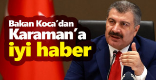 Bakan Koca'dan Karaman'a iyi haber