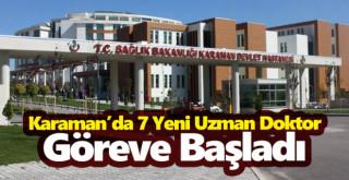 Karaman'da 7 yeni uzman doktor göreve başladı