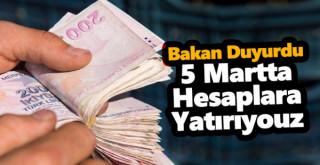 Bakan duyurdu! '5 Mart'ta Hesaplara Yatırıyoruz'