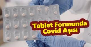 Tablet formunda ilk koronavirüs aşısı