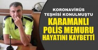 Karamanlı polis memuru hayatını kaybetti