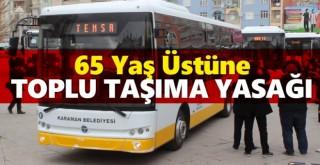 Karaman'da 65 yaş üstüne toplu taşıma yasağı!