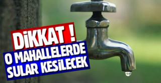 Belediye Son Dakika Duyurdu! 7 Mahallede Sular Kesilecek