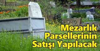 Mezarlık Parsellerinin Satışı Yapılacak