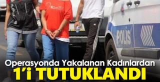 Operasyonunda yakalanan 2 kadından 1'i tutuklandı