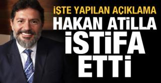 Hakan Atilla görevinden istifa etti