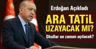 Erdoğan Açıkladı! Ara Tatil Uzayacak mı?