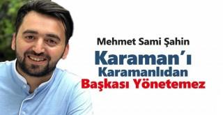 KARAMAN'I KARAMANLI'DAN BAŞKASI YÖNETEMEZ
