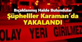 Bıçaklı kavga: 2 yaralı! Şüpheliler Karaman'da Yakalandı
