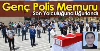 Polis Memuru Esma Evcen Son Yolculuğuna Uğurlandı