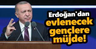 Erdoğan'dan evlenecek olan gençlere müjde!