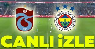 Trabzonspor Fenerbahçe Canlı İzle, İlk 11'ler, Maç Ne Zaman Nerede, Hangi Kanalda?