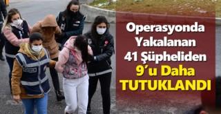 Organize suç örgütündeki 41 şüpheliden 9'u daha tutuklandı