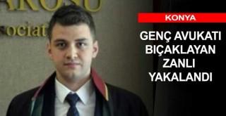 Konya'da genç avukatı bıçaklayan şüpheli yakalandı