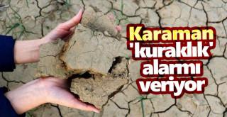 Karaman 'kuraklık' alarmı veriyor