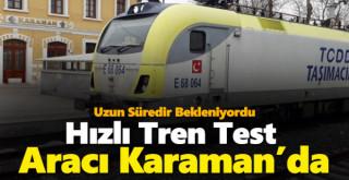 Hızlı Tren test sürüşleri Karaman'a geldi